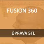 Fusion 360 Uprava STL
